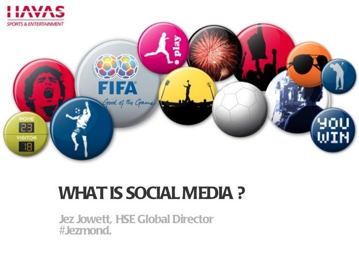 P WHAT IS SOCIAL MEDIA ? Jez Jowett, HSE Global Director #Jezmond.