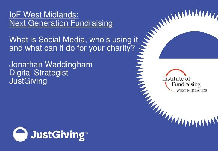 IoF West Midlands: Next Generation Fundraising  What is Social Media, who's using it and what can it do for your charity? ...