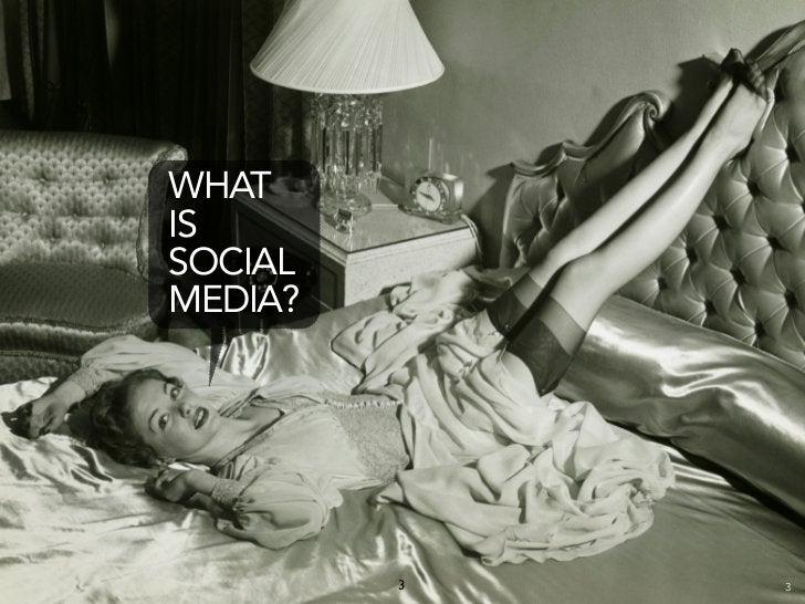 WHAT IS SOCIAL MEDIA?              3   3
