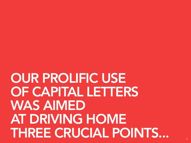 OUR PROLIFIC USE OF CAPITAL LETTERS WAS AIMED AT DRIVING HOME THREE CRUCIAL POINTS...   4