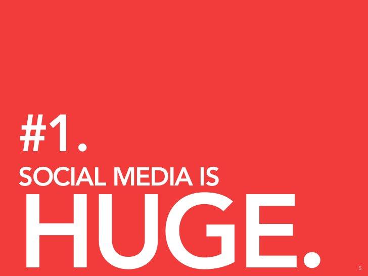 #1. SOCIAL MEDIA IS   HUGE.             5