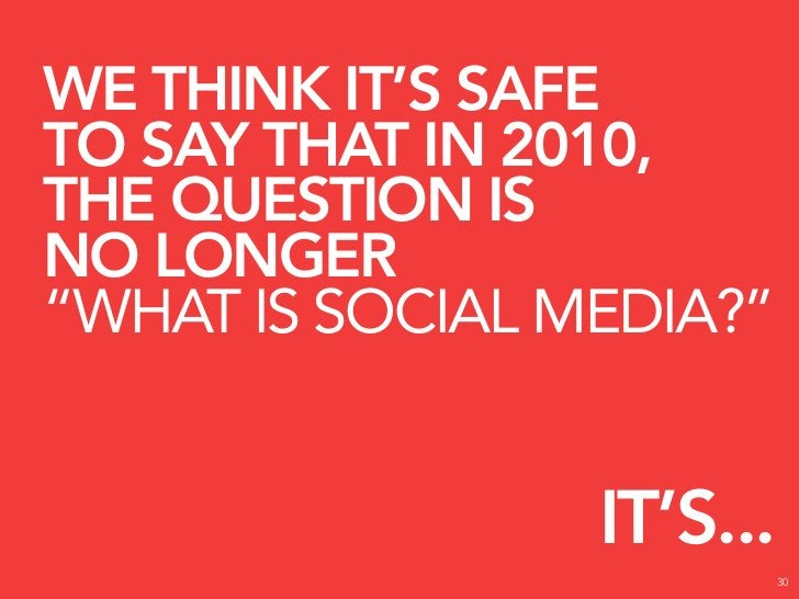 WHAT IS SOCIAL MEDIA NOW?                    31