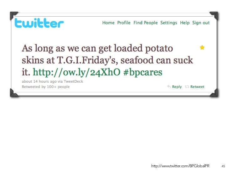 BP's official Twitter account: 16,000 followers.                                     http://www.twitter.com/BPGlobalPR   45