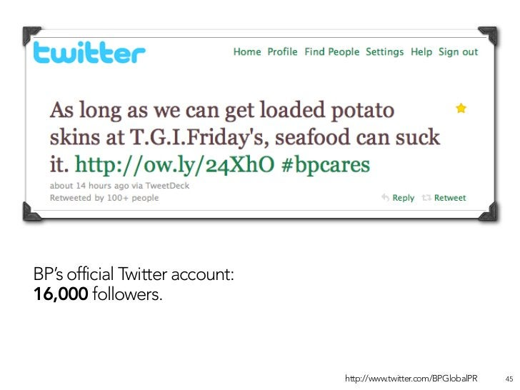 BP's official Twitter account:   Satirical (anonymously-run) 16,000 followers.                         BP Twitter account:...