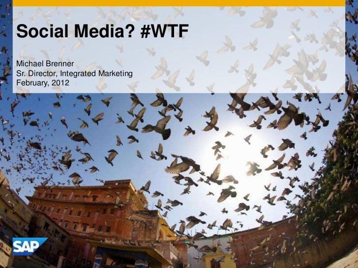 Social Media? #WTFMichael BrennerSr. Director, Integrated MarketingFebruary, 2012