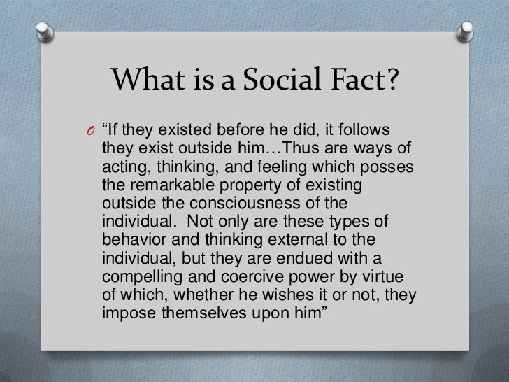 what is social fact emile According to emile durkheim, the aspects of social life that shape our actions as individuals durkheim believed that social facts could be studied scientifically.
