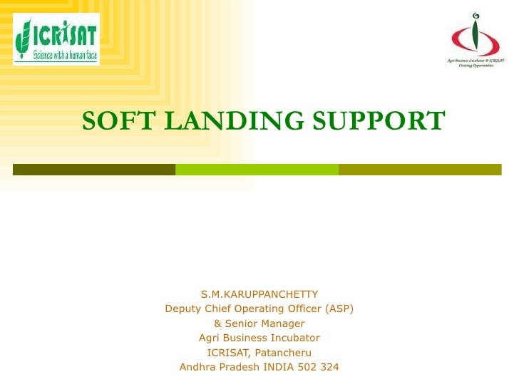 SOFT LANDING SUPPORT S.M.KARUPPANCHETTY Deputy Chief Operating Officer (ASP) & Senior Manager Agri Business Incubator ICRI...