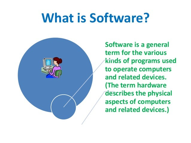 What is Software? Software is a general term for the various kinds of programs used to operate computers and related devic...