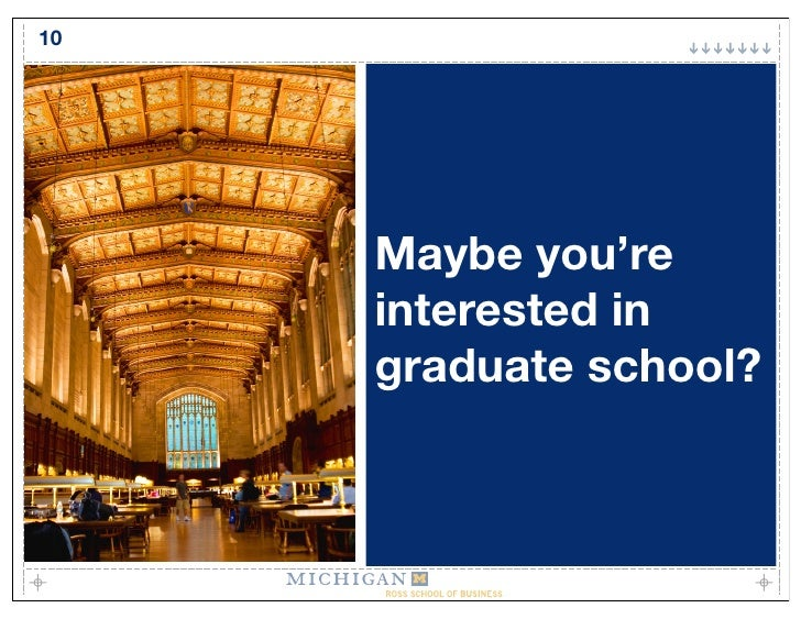 10          Maybe you're      interested in      graduate school?