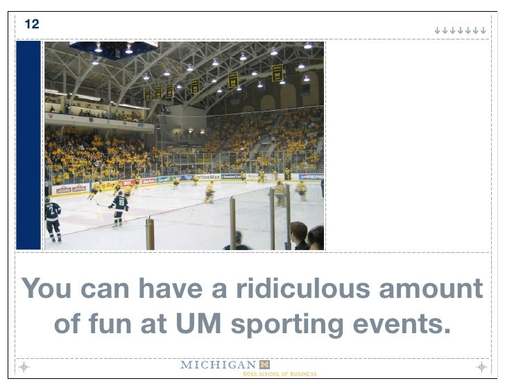 12     You can have a ridiculous amount   of fun at UM sporting events.
