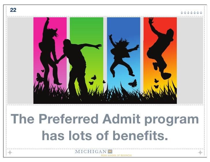 22     The Preferred Admit program     has lots of benefits.