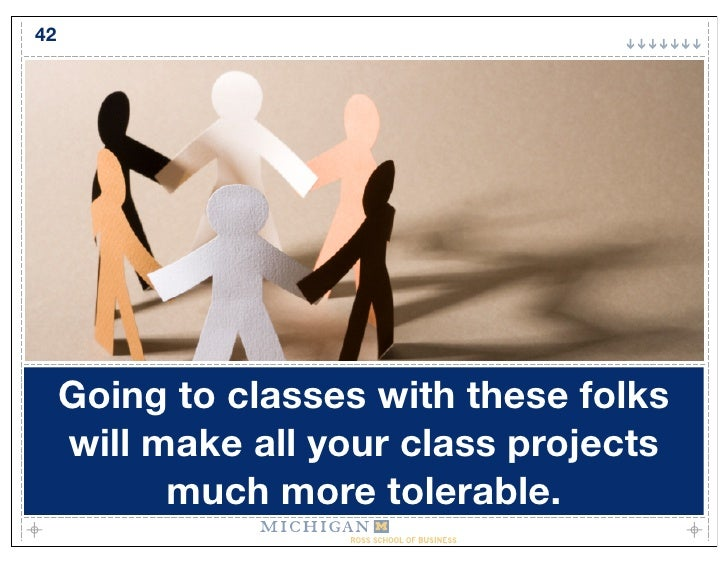 42          Going to classes with these folks      will make all your class projects            much more tolerable.