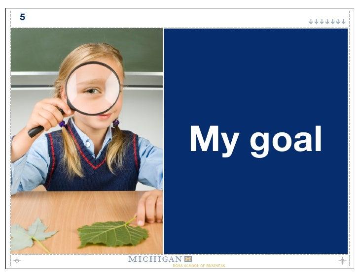 5         My goal
