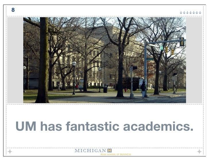 8         UM has fantastic academics.