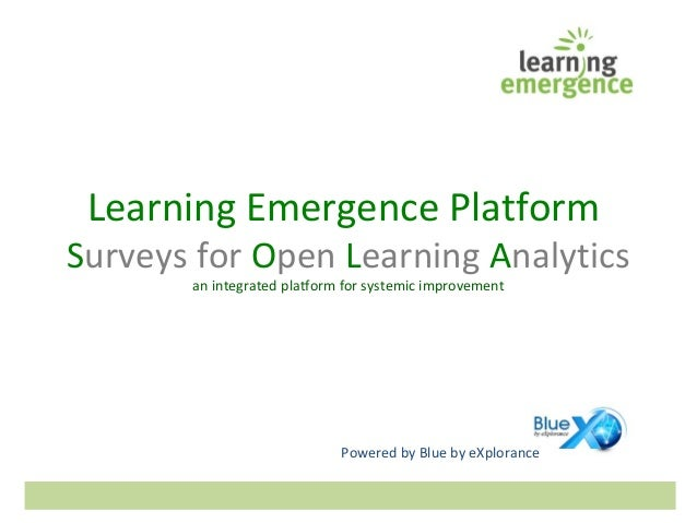 Learning Emergence Platform Surveys for Open Learning Analytics an integrated platform for systemic improvement Powered by...