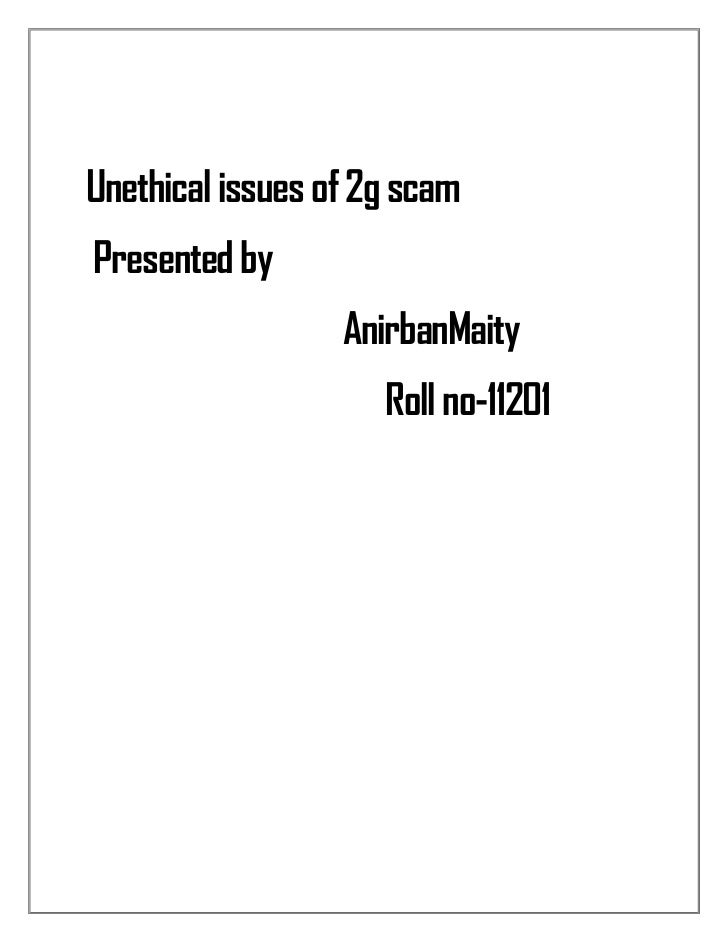Unethical issues of 2g scamPresented by                  AnirbanMaity                     Roll no-11201