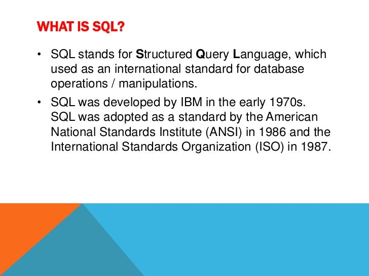 WHAT IS SQL?• SQL stands for Structured Query Language, which  used as an international standard for database  operations ...