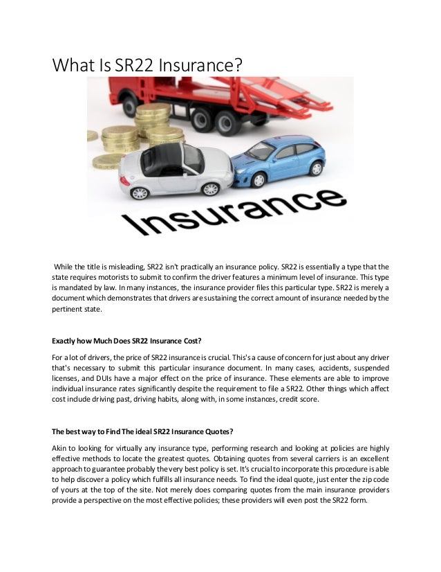 What Is SR22 Insurance? While the title is misleading, SR22 isn't practically an insurance policy. SR22 is essentially a t...