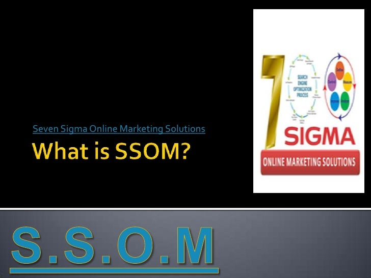 What is SSOM?<br />Seven Sigma Online Marketing Solutions<br />S.S.O.M<br />