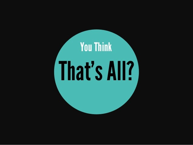 That's All?You Think