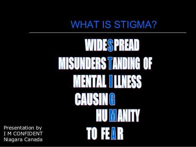 WHAT IS STIGMA? Presentation by I M CONFIDENT Niagara Canada