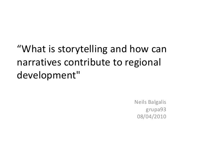 What is storytelling and how can narratives contribute to regional development