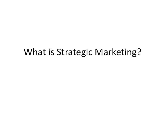 What is Strategic Marketing?