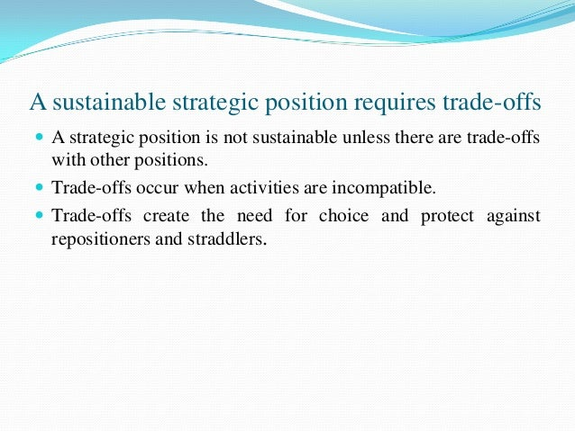  Trade-offs arise for three reasons:1. Inconsistencies in image or reputation2. Trade-offs arise from activities themselv...