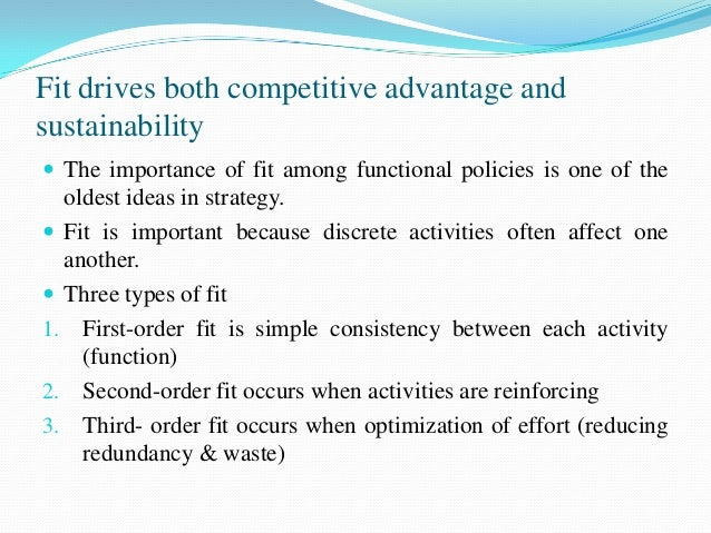    Competitive advantage grows out of the entire system of    activities.   The fit among activities substantially reduc...