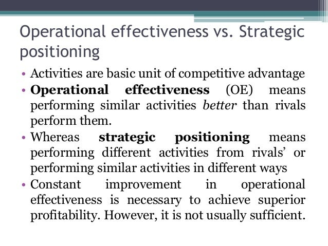 strategy and operational effectiveness What is strategy yazeed alnasrallah abstract: all strategic managers must appreciate the difference and use of operational effectiveness and strategic positioning in management keywords: operational effectiveness, strategic management.