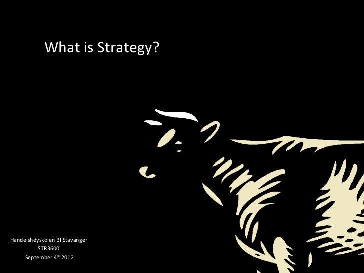 What is Strategy?Handelshøyskolen BI Stavanger          STR3600     September 4th 2012