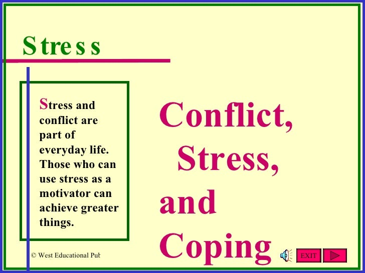 Conflict,  Stress, and Coping Stress S tress and conflict are part of everyday life.  Those who can use stress as a motiva...