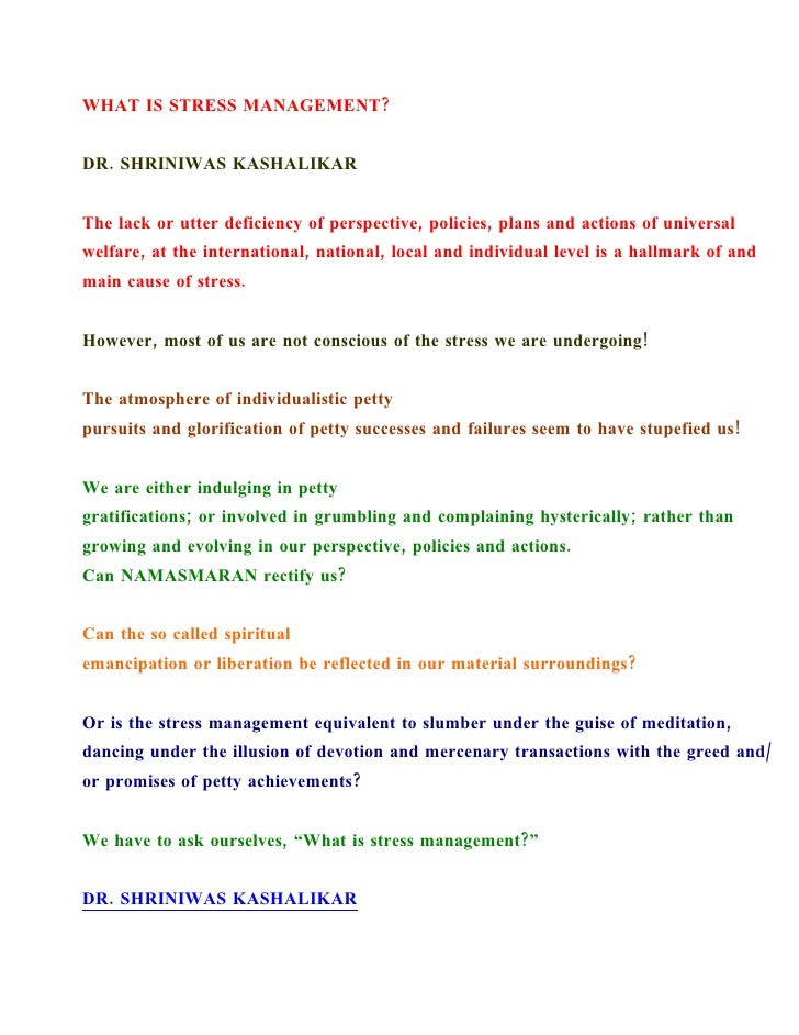 WHAT IS STRESS MANAGEMENT?   DR. SHRINIWAS KASHALIKAR   The lack or utter deficiency of perspective, policies, plans and a...