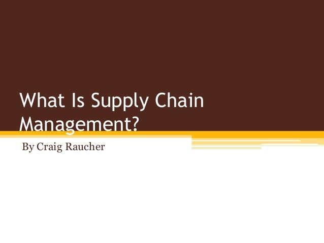 What Is Supply Chain Management? By Craig Raucher