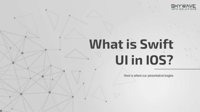 Here is where our presentation begins What is Swift UI in IOS?