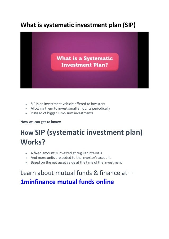What is systematic investment plan (SIP)  SIP is an investment vehicle offered to investors  Allowing them to invest sma...