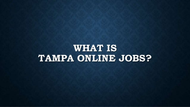 WHAT IS TAMPA ONLINE JOBS?