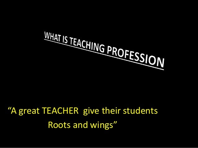 """A great TEACHER give their students Roots and wings"""