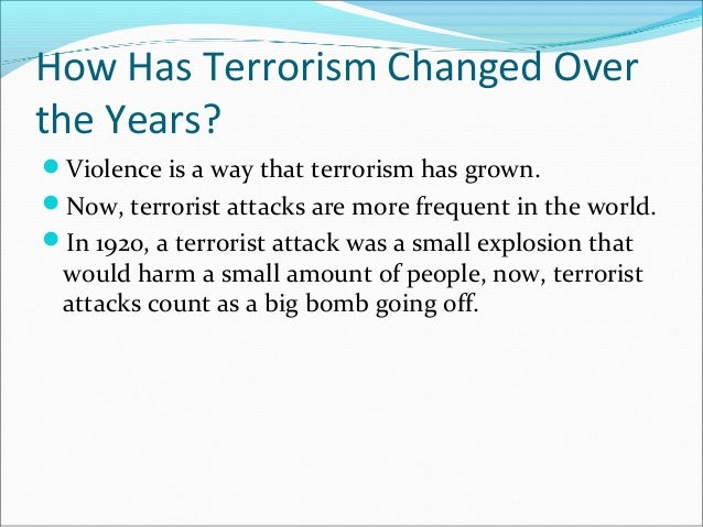 "has the nature of terrorism changed Human nature has not changed however, three interlocking trends  the ""mind of the terrorist"" is that terrorist groups typically exhibit hierarchical organi."