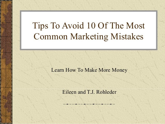 Tips To Avoid 10 Of The MostCommon Marketing Mistakes    Learn How To Make More Money        Eileen and T.J. Rohleder