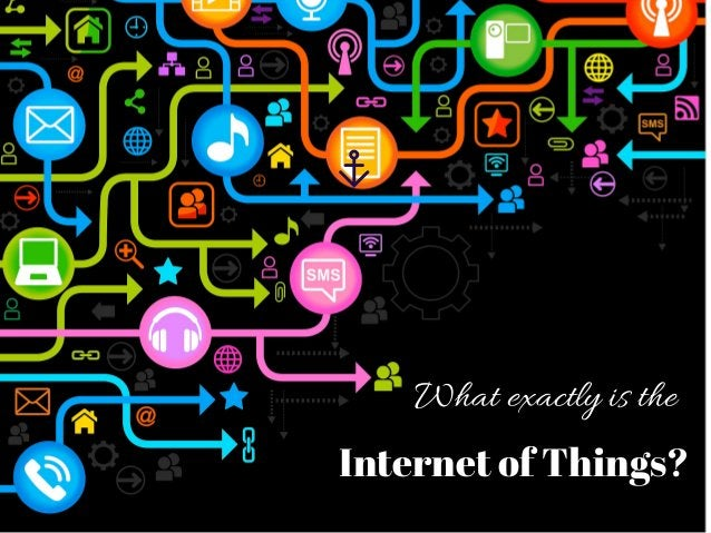 What exactly is the Internet of Things?