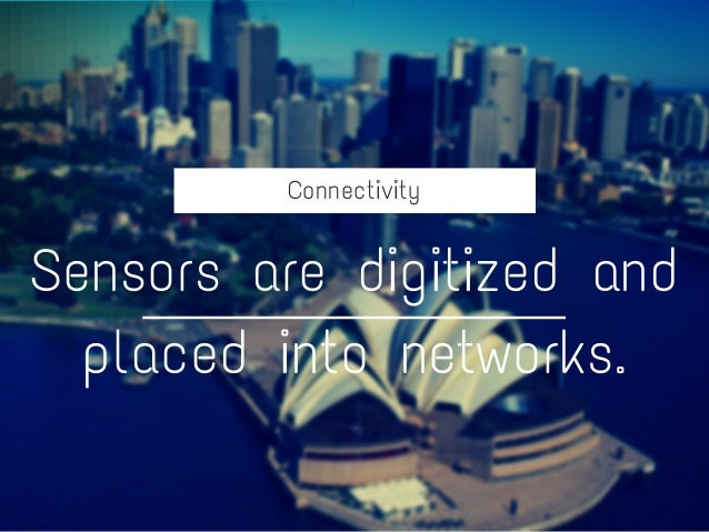 Connectivity Sensors are digitized and placed into networks.
