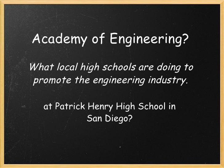 Academy of Engineering? What local high schools are doing to promote the engineering industry. at Patrick Henry High Schoo...