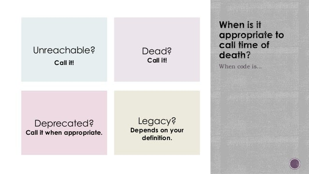 Unreachable? Call it! When code is... Dead? Call it! Deprecated? Call it when appropriate. Legacy? Depends on your definit...