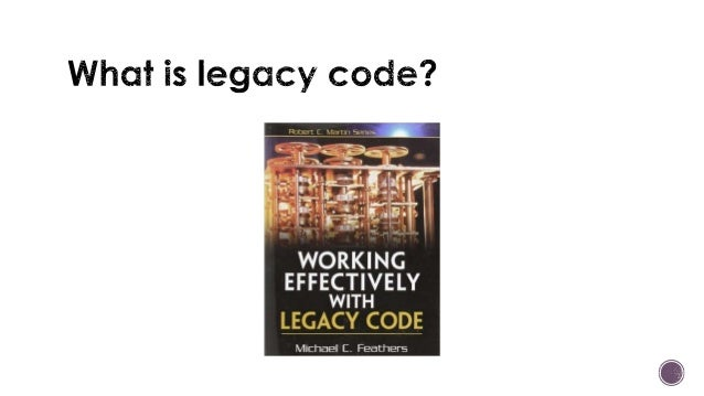 It's legacy if it lacks unit tests Advised that a piece of code should be rewritten simply because rewriting it would be e...