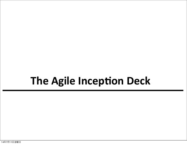 The	   Agile	   Incep-on	   Deck 14年7月11日金曜日