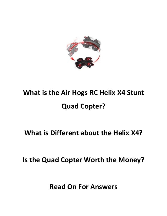 What is the Air Hogs RC Helix X4 Stunt Quad Copter?  What is Different about the Helix X4?  Is the Quad Copter Worth the M...