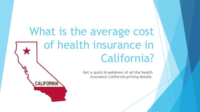 Health Insurance California >> What Is The Average Cost Of Health Insurance In California