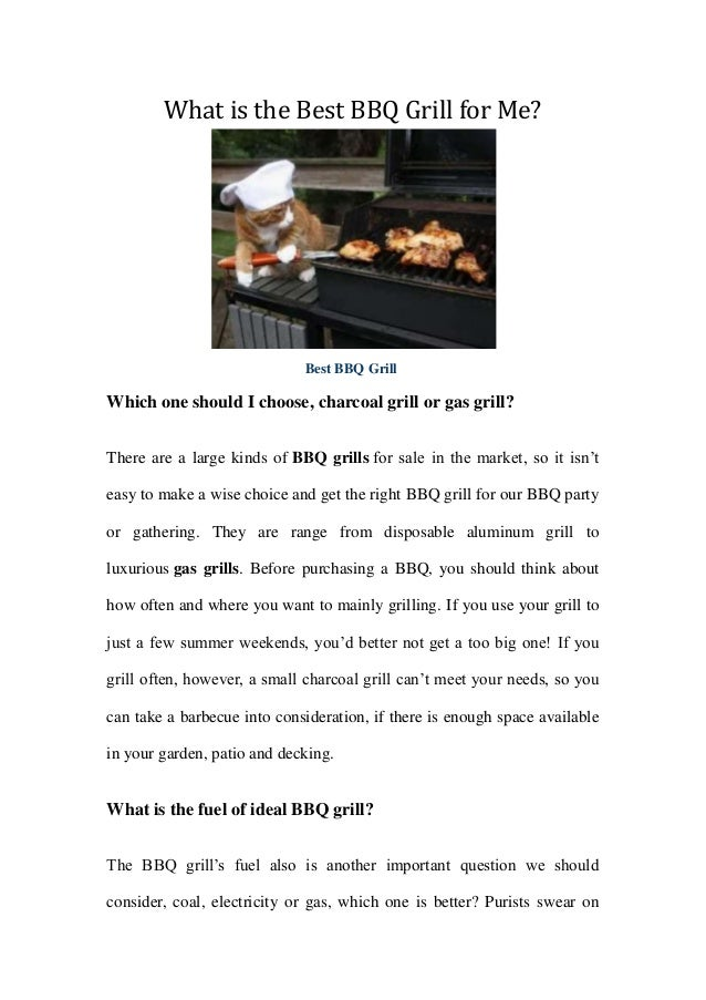 What is the Best BBQ Grill for Me?Best BBQ GrillWhich one should I choose, charcoal grill or gas grill?There are a large k...