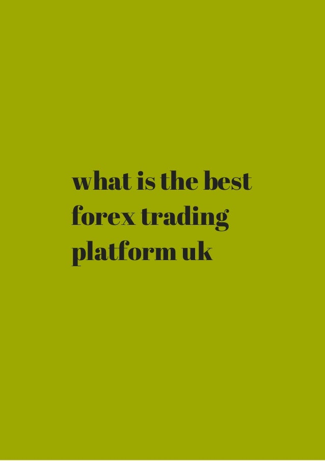 What is the best forex trading platform uk download and review.